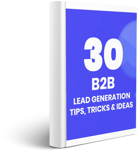 30 B2B Lead Generation Tips, Tricks and Ideas